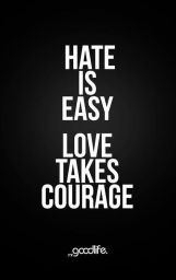 hate easy love courage