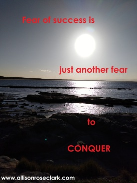 fear of success is just another fear to conquer_allisonroseclark